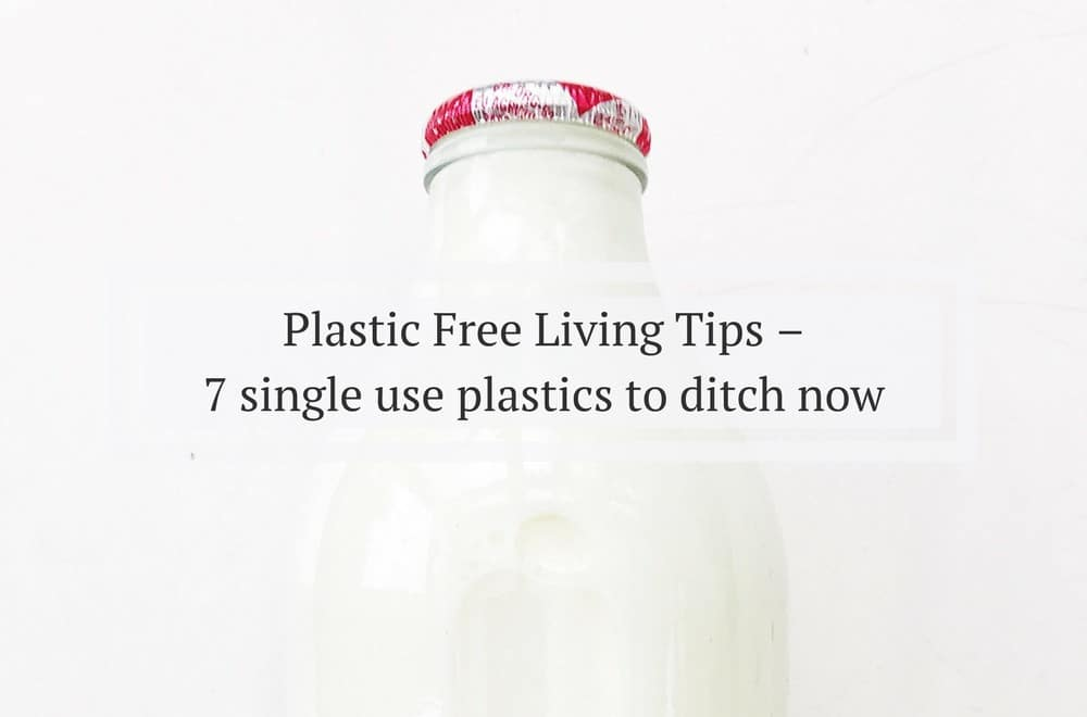 We've put together some plastic free living tips, seven ways to ditch single use plastic so you can reduce the amount of plastic in your household and move towards living a zero waste lifestyle, better for you, better for the planet #ZeroWaste