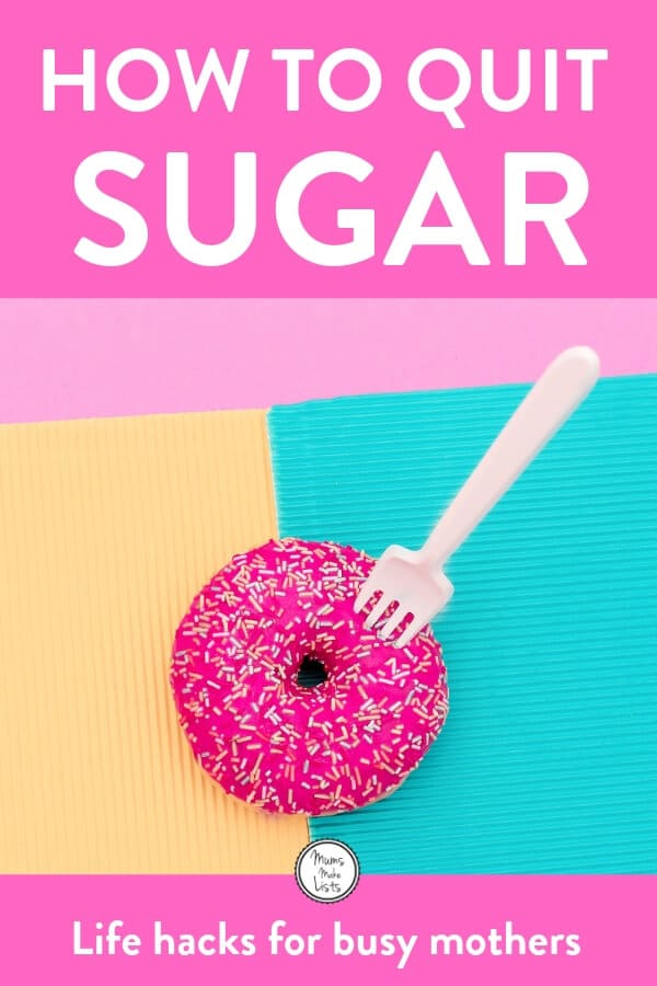 Sugar addiction is a real thing and it is SO HARD to stop eating sugar. But it is possible. So, if you are addicted to sugar take a look at my list of 13 simple tips for how to quit sugar and detox yourself from sugar for good. These are tips that I use and find really help. #healthyeating, #healthtips, #NewYearsResolution, #MumsMakeLists