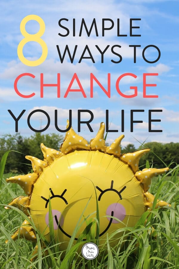 Here are 8 simple ways to change your life for the better. Working out how to change your life can feel overwhelming, but it needn't be. I know because I've spent this year making small but powerful changes to my thought processes and habits that have transformed my life and how I feel about my life. You can too, starting right now. Read my list of eight simple habits you can start or change today and feel your life quickly change for the better #mindset #selflove #change #wellness #NewYear #Wellbeing #Overwhelmed #changeyourlife