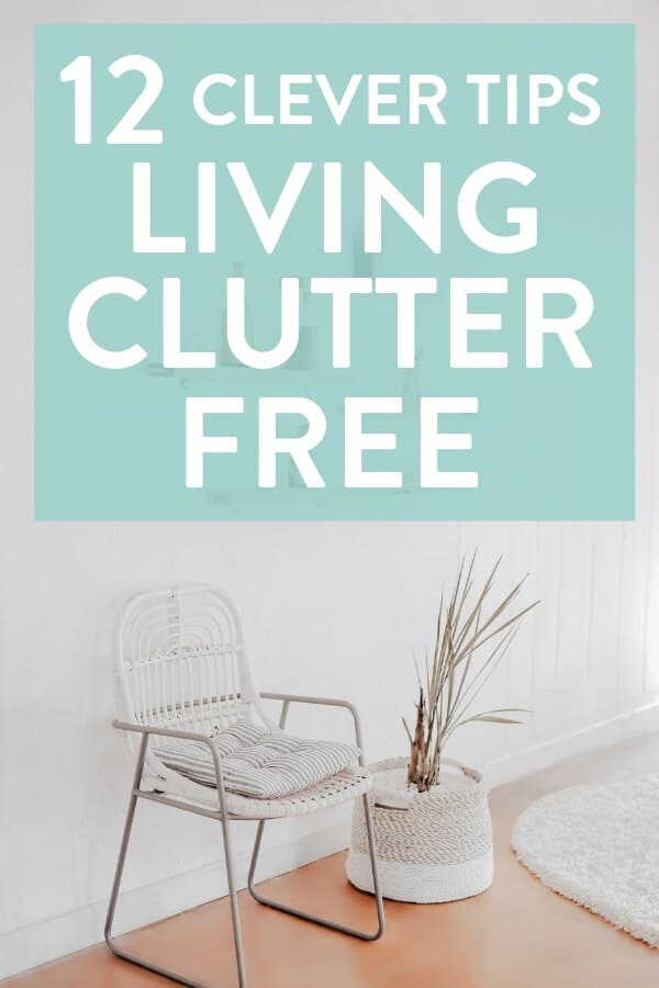 The best decluttering tips, tips for clutter-free living, how to keep your home free from clutter