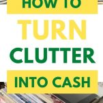 make extra cash from clutter, declutter and make money, make extra money from clutter