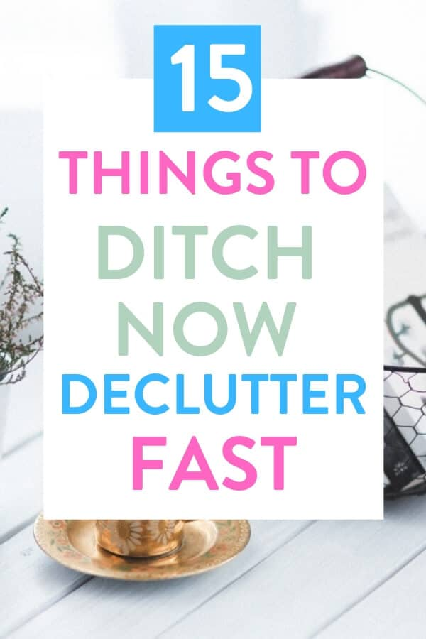 Here's a list of 15 things to get rid of RIGHT NOW to declutter fast. This is one of the best ways to do a super fast declutter and reclaim your home #clutter #clutterfree #clutterfreehome #clutterhelp #cluttertips #simpleliving #simplelife #minimalism #minimalist