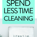 How to spend less time cleaning, how to do less cleaning, how to clean the house less