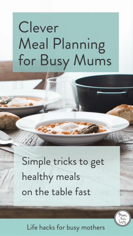 Easy Meal Planning - simple steps to great meal planning from Mums Make Lists - life hacks for busy mothers to help you get healthy meals on the table fast