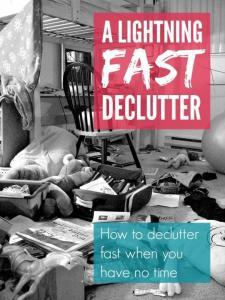 Declutter fast - a lightning fast declutter when you have got no time