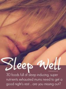 Sleep well - 30 foods full the sleep inducing, super nutrients exhausted mums need to get a good night's sleep ... are you missing out? #insomnia #newmum #newmom #momlife #mumlife #wellbeing #overwhelm