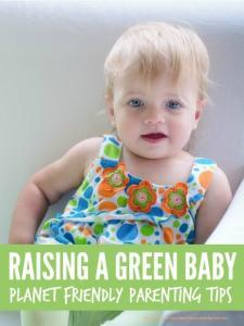 Green baby - easy tips for raising a more planet friendly green baby that don't cost the earth ...