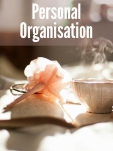 Personal organisation, ways to get yourself organised, organisation hacks