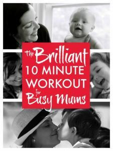 Workout for busy mums ... the amazing 10 minute workout for busy mums that's fun and family friendly and makes you feel a whole lot hurry scurry inside